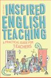 Inspired English Teaching : A Practical Guide for Teachers, West, Keith, 1441141340