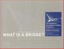 What Is a Bridge? : The Making of Calatrava's Bridge in Seville, Pollalis, Spiro N., 0262661349