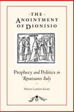 The Anointment of Dionisio : Prophecy and Politics in Renaissance Italy, Kuntz, Marion Leathers, 0271021349
