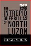 The Intrepid Guerrillas of North Luzon, Norling, Bernard, 0813191343