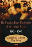 The Foreign-Born Population of the United States : 1850 To 2000, Gibson, Campbell and Jung, Kay, 1600211348