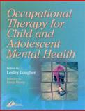 Occupational Therapy for Child and Adolescent Mental Health, Lougher, Lesley, 0443061343