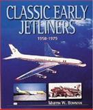 Classic Early Jetliners, 1958-1979, Martin W. Bowman, 076031134X