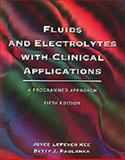 Fluids and Electrolytes with Clinical Applications : A Programmed Approach, Kee, Joyce L. and Paulanka, Betty J., 0827351348