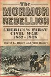 The Mormon Rebellion, David L. Bigler and Will Bagley, 0806141352