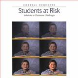 Students at Risk : Solutions to Classroom Challenges, Duquette, Cheryll, 1551381354