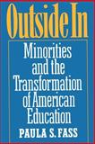 Outside In : Minorities and the Transformation of American Education, Fass, Paula S., 0195071352