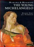 The Young Michelangelo : The Artist in Rome, 1496-1501and Michelangelo As a Painter on Panel - Making and Meaning, Hirst, Michael and Dunkerton, Jill, 0300061358