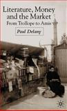 Literature, Money and the Market : From Trollope to Amis, Delany, Paul, 0333971353