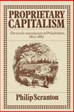 Proprietary Capitalism : The Textile Manufacture at Philadelphia, 1800-1885, Scranton, Philip, 0521521351