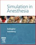 Simulation in Anesthesia, Gallagher, Christopher J. and Issenberg, S. Barry, 1416031359