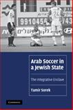 Arab Soccer in a Jewish State : The Integrative Enclave, Sorek, Tamir, 0521131359
