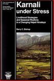 Karnali under Stress : Livelihood Strategies and Seasonal Rhythms in a Changing Nepal Himalaya, Bishop, Barry C., 0890651353