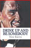 Drink up and Be Somebody, Tom Smith, 1493561359