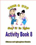 Uche and Uzo Say It in Igbo Activity Book 8, Chineme Ozumba and Aghaegbuna Ozumba, 1495471357