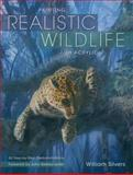 Painting Realistic Wildlife in Acrylic, William L. Silvers, 1600611354
