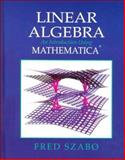 Linear Algebra with Mathematica : An Introduction Using Mathematica, Szabo, Fred E., 0126801355