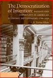 The Democratization of Invention : Patents and Copyrights in American Economic Development, 1790-1920, Khan, B. Zorina, 052181135X