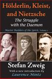 Hölderlin, Kleist and Nietzsche : Master Builders of the Spirit: the Struggle with the Daemon, Zweig, Stefan, 141281135X