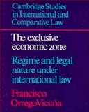 The Exclusive Economic Zone : Regime and Legal Nature Under International Law, Vicuna, Francisco O., 0521351359