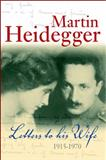 Letters to His Wife, 1915-1970, Heidegger, Martin, 0745641350