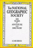 The National Geographic Society, 100 Years of Adventure and Discovery, C. D. Bryan, 0810981351
