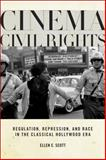 Cinema Civil Rights : Regulation, Repression, and Race in the Classical Hollywood Era, Scott, Ellen C., 0813571359