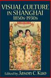 VISUAL CULTURE in SHANGHAI, 1850s-1930s, , 0978771354