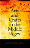 Arts and Crafts in the Middle Ages, Julia de Wolf Gi Addison, 1426451350
