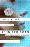 Look at Me, Jennifer Egan, 0385721358