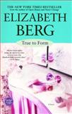 True to Form, Elizabeth Berg, 0743411358
