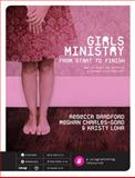 Girls Ministry from Start to Finish, Rebecca Bradford and Meghan Charles-Goad, 0764441353