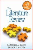 The Literature Review : Six Steps to Success, Machi, Lawrence A. and McEvoy, Brenda T., 1412961351
