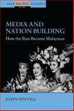 Media and Nation Building : How the Iban Became Malaysian, Postill, John, 184545135X