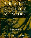 Brain, Vision, Memory : Tales in the History of Neuroscience, Gross, Charles G., 0262571358