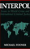 Interpol : Issues in World Crime and International Justice, Fooner, Michael, 0306431351