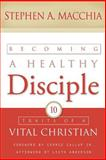 Becoming a Healthy Disciple, Stephen Macchia, 0615861350