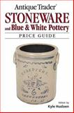 Antique Trader Stoneware and Blue and White Pottery Price Guide, Kyle Husfloen, 0896891356