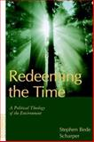 Redeeming the Time : A Political Theology of the Environment, Scharper, Stephen Bede, 0826411355