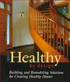 Healthy by Design : Building and Remodeling Solutions for Creating Healthy Homes, Rousseau, David, 0881791350