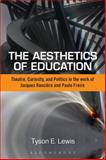 The Aesthetics of Education : Theatre, Curiosity, and Politics in the Work of Jacques Ranciere and Paulo Freire, Lewis, Tyson E., 1472581350