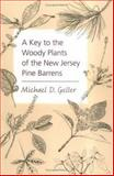 A Key to the Woody Plants of the New Jersey Pine Barrens, Geller, Michael D., 0813531357