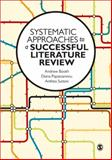 Systematic Approaches to a Successful Literature Review, Booth, Andrew and Papaioannou, Diana, 0857021354