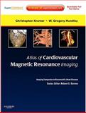 Atlas of Cardiovascular Magnetic Resonance Imaging : Imaging Companion to Braunwald's Heart Disease, Kramer, Christopher M. and Hundley, W. Greg, 1416061355