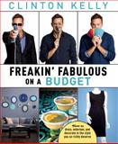 Freakin' Fabulous on a Budget, Clinton Kelly, 1476771359