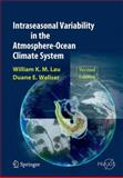 Intraseasonal Variability in the Atmosphere-Ocean Climate System, Lau, William K. M. and Waliser, Duane E., 3642271359