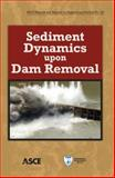 Sediment Dynamics upon Dam Removal, Athanasios N. Papanicolaou and Brian D. Barkdoll, 0784411360