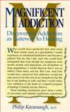 Magnificent Addiction : Discovering Addiction as Gateway to Healing, Kavanaugh, Philip R., 0944031366