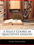 A Select Course in Qualitative Analysis, Henry Adam Weber, 1144151368