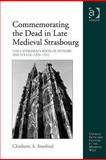 Commemorating the Dead in Late Medieval Strasbourg : The Cathedral Book of Benefactors, 1320-1520, Stanford, Charlotte A., 1409401367